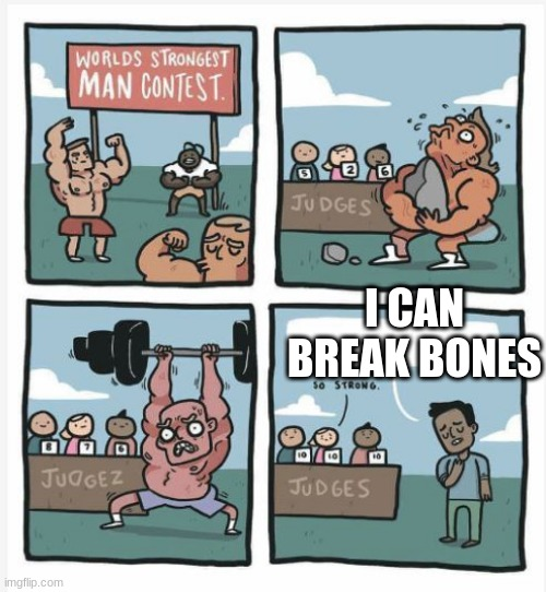 World Strongest Man |  I CAN BREAK BONES | image tagged in world strongest man | made w/ Imgflip meme maker