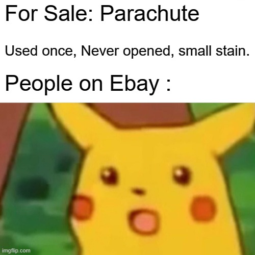 Parachute |  For Sale: Parachute; Used once, Never opened, small stain. People on Ebay : | image tagged in memes,surprised pikachu | made w/ Imgflip meme maker