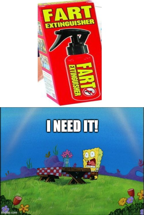 Fart be gone!!! |  I NEED IT! | image tagged in i need it,memes,funny | made w/ Imgflip meme maker