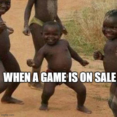 oh yea |  WHEN A GAME IS ON SALE | image tagged in memes,third world success kid | made w/ Imgflip meme maker