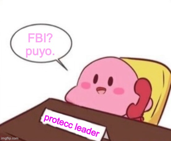 Kirby the wholesome proteccor. |  FBI? puyo. protecc leader | image tagged in kirby on the phone,wholesome,fbi,puyo puyo,he protecc,cuteness | made w/ Imgflip meme maker
