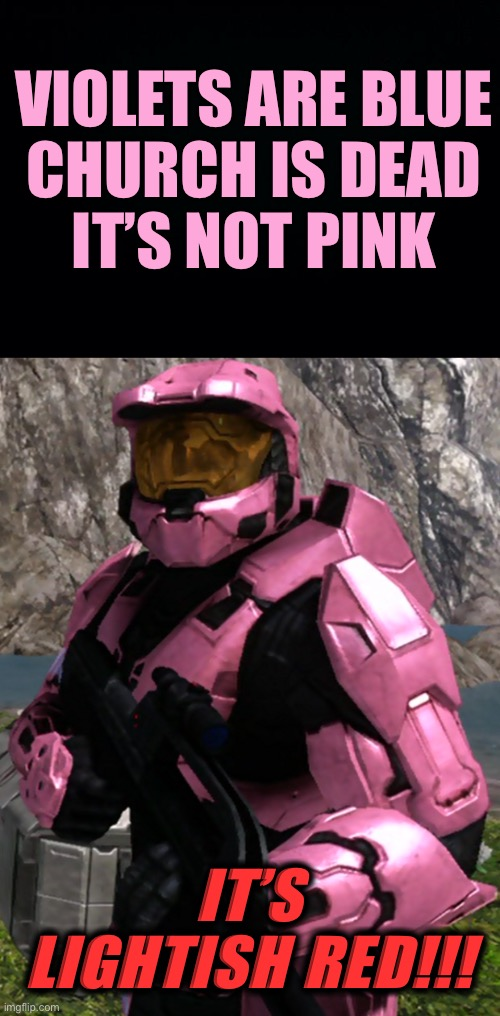 Franklin Delano Donut |  VIOLETS ARE BLUE CHURCH IS DEAD IT'S NOT PINK; IT'S LIGHTISH RED!!! | image tagged in franklin delano donut,red vs blue,rvb,its not pink,its lightish red,donut | made w/ Imgflip meme maker