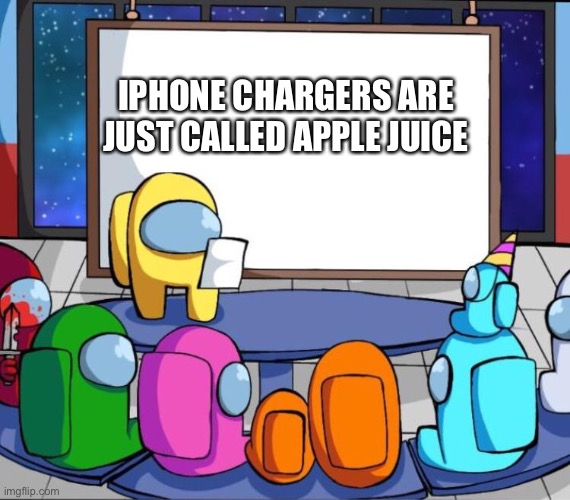 among us presentation |  IPHONE CHARGERS ARE JUST CALLED APPLE JUICE | image tagged in among us presentation | made w/ Imgflip meme maker