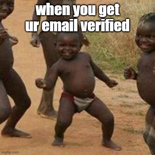 Third World Success Kid |  when you get ur email verified | image tagged in memes,third world success kid | made w/ Imgflip meme maker