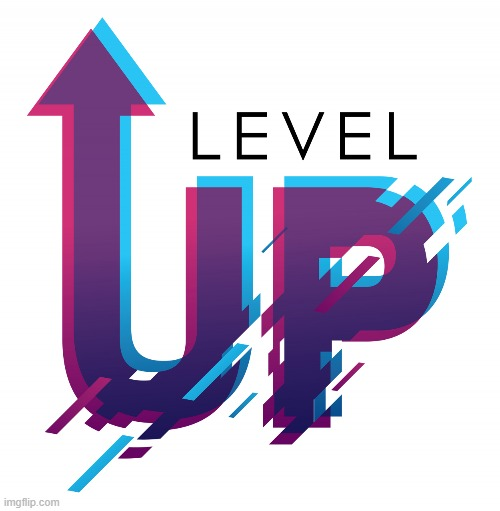 Level Up | image tagged in level up | made w/ Imgflip meme maker