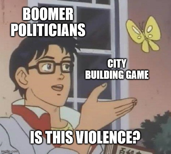 what scapegoat will they think of next? |  BOOMER POLITICIANS; CITY BUILDING GAME; IS THIS VIOLENCE? | image tagged in memes,is this a pigeon,violence,videogames,politicians,karens | made w/ Imgflip meme maker