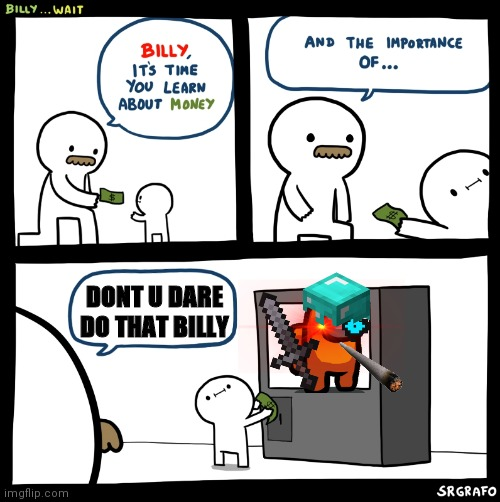 Billy no |  DONT U DARE DO THAT BILLY | image tagged in billy no | made w/ Imgflip meme maker