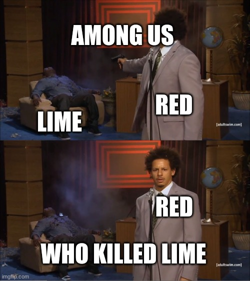 Among is be like |  AMONG US; RED; LIME; RED; WHO KILLED LIME | image tagged in memes,who killed hannibal,among us,funny | made w/ Imgflip meme maker