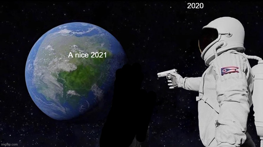Yep |  2020; A nice 2021 | image tagged in memes,always has been,2020,2021 | made w/ Imgflip meme maker