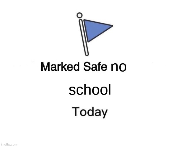 Marked Safe From |  no; school | image tagged in memes,marked safe from | made w/ Imgflip meme maker