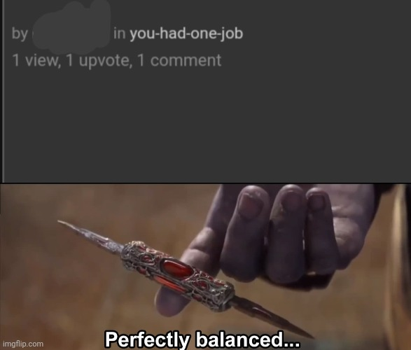 image tagged in perfectly balanced | made w/ Imgflip meme maker