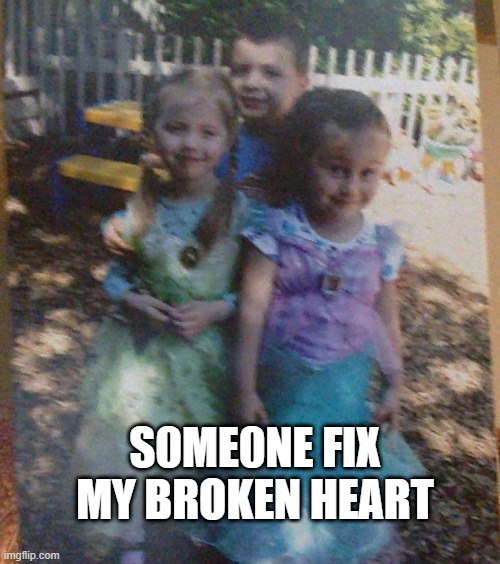 S0ME0NE FIX MY BROKEN HEART | made w/ Imgflip meme maker