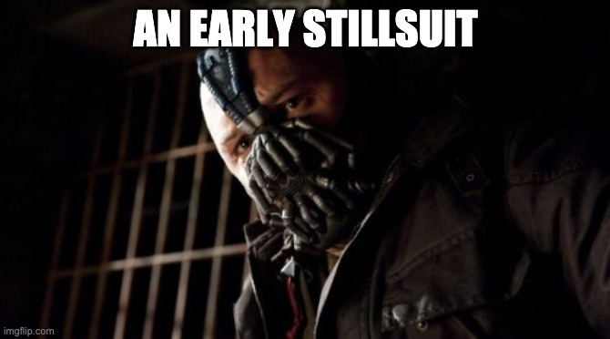 Permission Bane |  AN EARLY STILLSUIT | image tagged in memes,permission bane | made w/ Imgflip meme maker