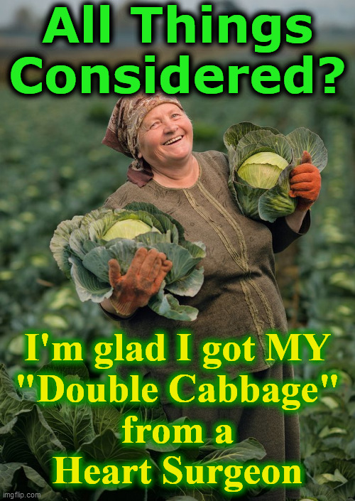 "olga's cabbage | All Things Considered? I'm glad I got MY ""Double Cabbage"" from a Heart Surgeon 