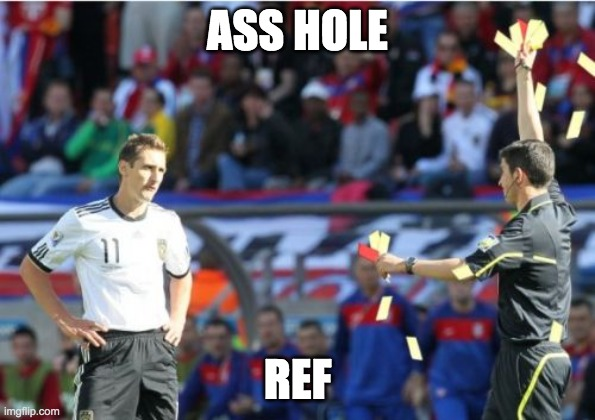 Asshole Ref |  ASS HOLE; REF | image tagged in memes,asshole ref | made w/ Imgflip meme maker