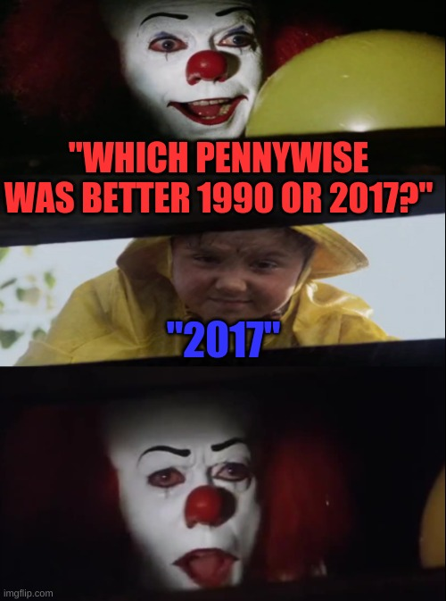 "Georgie doesn't have taste |  ""WHICH PENNYWISE WAS BETTER 1990 OR 2017?""; ""2017"" 
