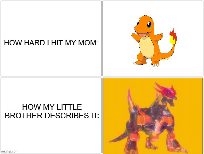 How hard I hit my mom VS. How my little brother describes it |  HOW HARD I HIT MY MOM:; HOW MY LITTLE BROTHER DESCRIBES IT: | image tagged in memes,blank comic panel 2x2,transformers,pokemon,mom | made w/ Imgflip meme maker