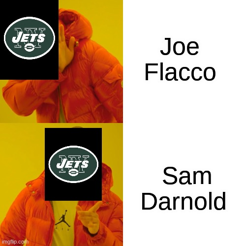 Drake Hotline Bling |  Joe Flacco; Sam Darnold | image tagged in memes,drake hotline bling | made w/ Imgflip meme maker
