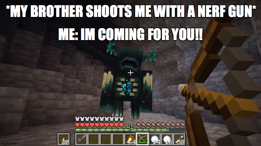 Nerf Gun Shot |  *MY BROTHER SHOOTS ME WITH A NERF GUN*; ME: IM COMING FOR YOU!! | image tagged in minecraft,bow,cave | made w/ Imgflip meme maker