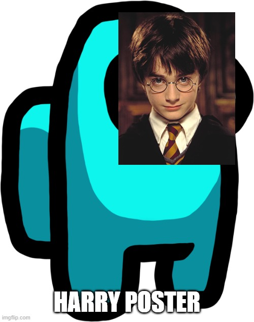 im a what? |  HARRY POSTER | image tagged in harry potter meme,among us | made w/ Imgflip meme maker