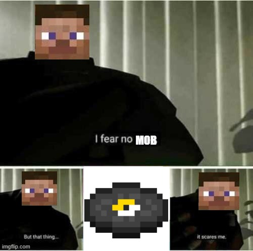 NO GOD! NO GOD PLS NO NO NOOOOOOOOOOOOOOOOOOOo |  MOB | image tagged in i fear no man,disc 13,minecraft,team fortress 2 | made w/ Imgflip meme maker