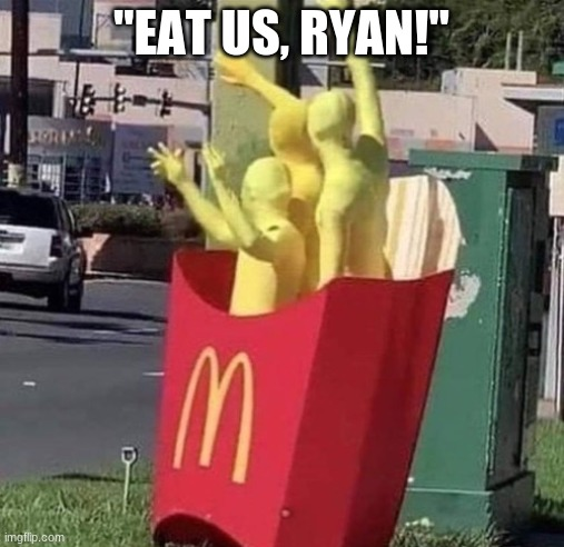 """EAT US, RYAN!"" 
