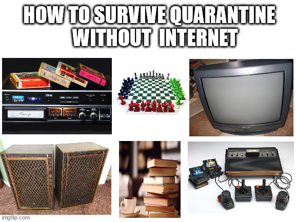The Original Kit |  HOW TO SURVIVE QUARANTINE    WITHOUT  INTERNET | image tagged in covid19,quarantine,video games,music meme,no internet | made w/ Imgflip meme maker