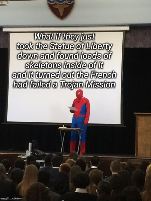 Spiderman Presentation |  What if they just took the Statue of Liberty down and found loads of skeletons inside of it and it turned out the French had failed a Trojan Mission | image tagged in spiderman presentation,memes,funny memes | made w/ Imgflip meme maker