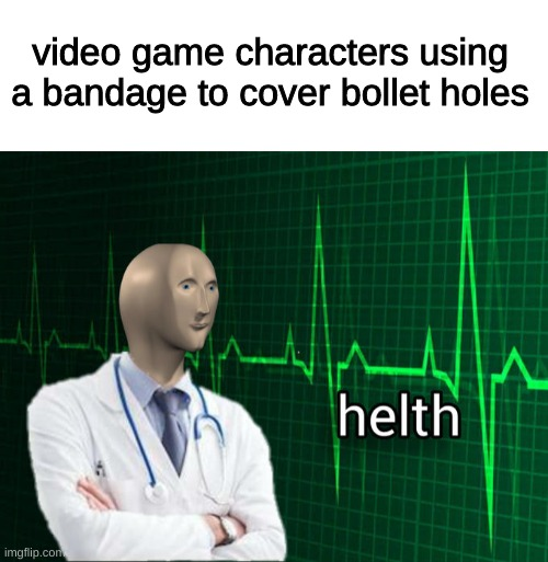 video game characters using a bandage to cover bollet holes | image tagged in blank white template,stonks helth,video games,videogames,video game | made w/ Imgflip meme maker
