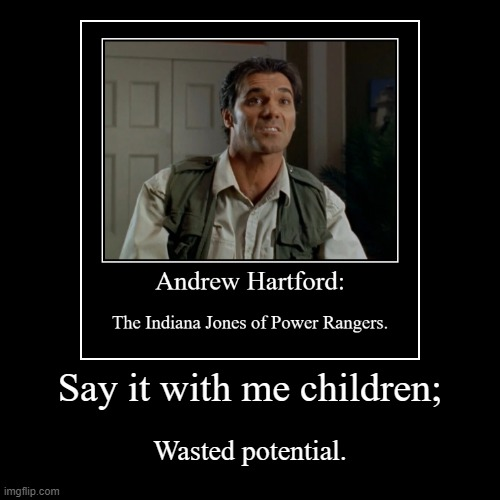Say it with me children; | Wasted potential. | image tagged in funny,demotivationals,memes,power rangers | made w/ Imgflip demotivational maker