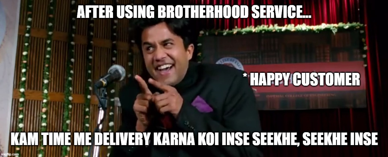 brotherhood-service-funny-meme-dehradun |  AFTER USING BROTHERHOOD SERVICE... * HAPPY CUSTOMER; KAM TIME ME DELIVERY KARNA KOI INSE SEEKHE, SEEKHE INSE | image tagged in chatur 3 idiots,delivery,sameday store,brotherhood,viral meme,trending | made w/ Imgflip meme maker