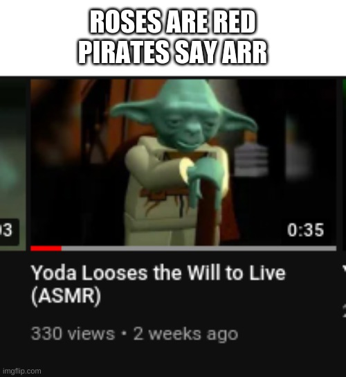 ROSES ARE RED PIRATES SAY ARR | image tagged in roses are red,yoda,asmr,memes,funny,this is a tag | made w/ Imgflip meme maker