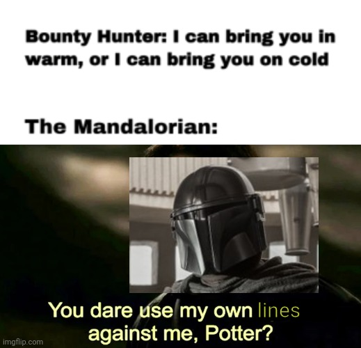Its 2AM and i thought of this randomly |  lines | image tagged in the mandalorian,star wars,harry potter,you dare use my own spells against me,crossover memes,memes | made w/ Imgflip meme maker