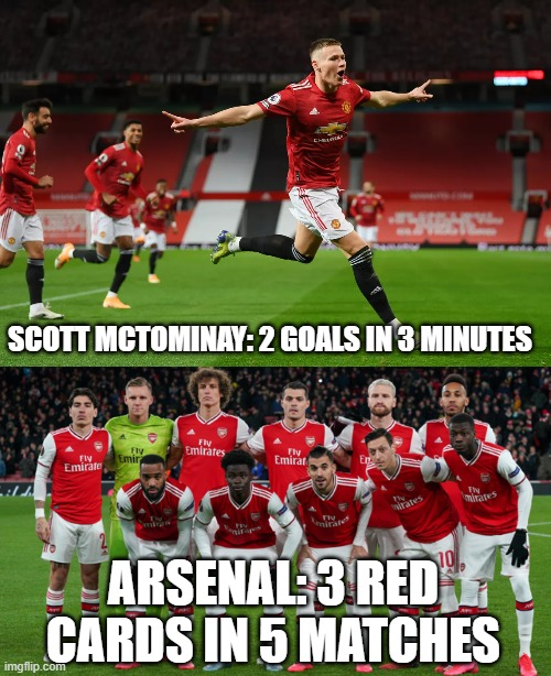 Banter FC is back bois |  SCOTT MCTOMINAY: 2 GOALS IN 3 MINUTES; ARSENAL: 3 RED CARDS IN 5 MATCHES | image tagged in memes,funny,arsenal,manchester united,football | made w/ Imgflip meme maker