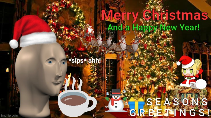 Merry Christmas memers! Have a good 2021! |  Merry Christmas; And a Happy New Year! *sips* ahh! S E A S O N S  G R E E T I N G S ! | image tagged in christmas,merry christmas,meme man,holiday,surreal,memes | made w/ Imgflip meme maker