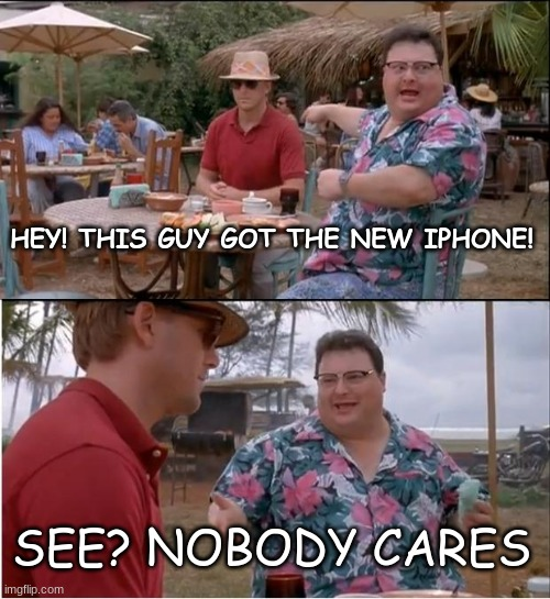 Not to offend Apple users, but... |  HEY! THIS GUY GOT THE NEW IPHONE! SEE? NOBODY CARES | image tagged in memes,see nobody cares | made w/ Imgflip meme maker
