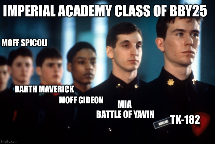 Moff Gideon at school |  IMPERIAL ACADEMY CLASS OF BBY25; MOFF SPICOLI; DARTH MAVERICK; MOFF GIDEON; MIA  BATTLE OF YAVIN; TK-182 | image tagged in the mandalorian,star wars,star wars memes,disney star wars | made w/ Imgflip meme maker