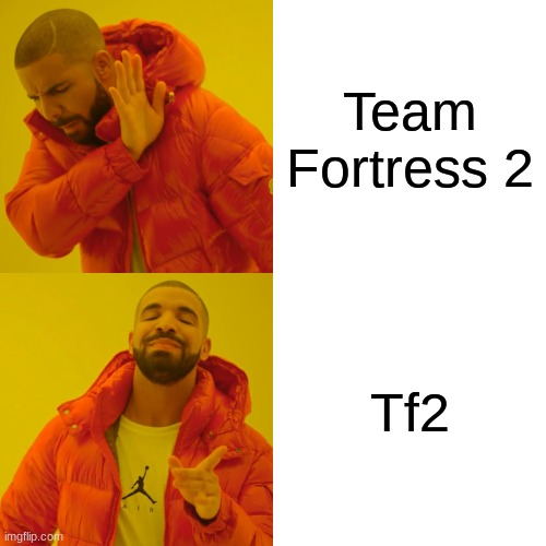 Drake Hotline Bling |  Team Fortress 2; Tf2 | image tagged in memes,drake hotline bling | made w/ Imgflip meme maker