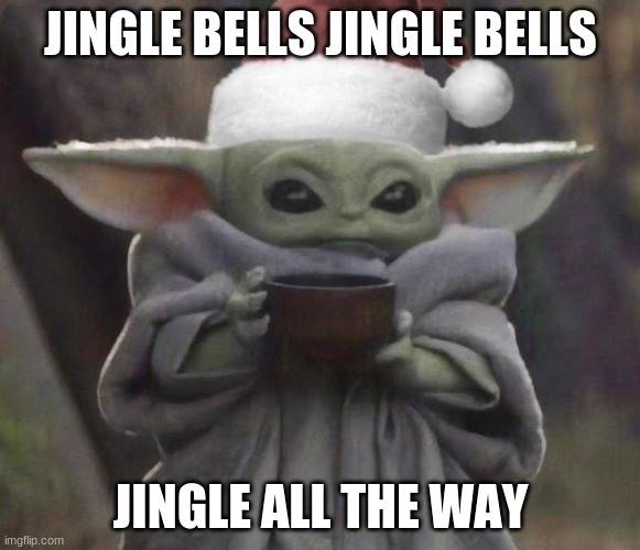Merry christmas |  JINGLE BELLS JINGLE BELLS; JINGLE ALL THE WAY | image tagged in christmas baby yoda | made w/ Imgflip meme maker
