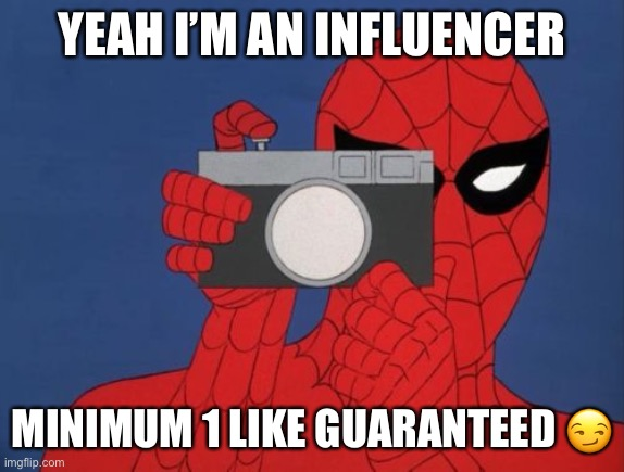 Influencer |  YEAH I'M AN INFLUENCER; MINIMUM 1 LIKE GUARANTEED 😏 | image tagged in memes,spiderman camera,spiderman | made w/ Imgflip meme maker
