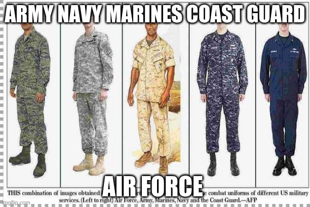 army navy coast guard air force marine corps clothes memes 2020 |  ARMY NAVY MARINES COAST GUARD; AIR FORCE | image tagged in army,navy,coast guard,air force,marines | made w/ Imgflip meme maker
