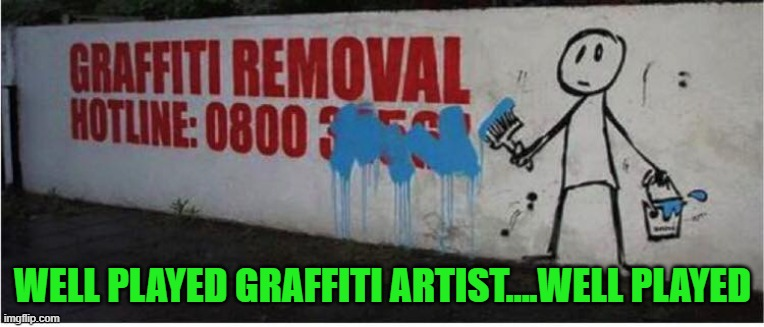 Props to that graffiti artist...that's AWESOME!!! |  WELL PLAYED GRAFFITI ARTIST....WELL PLAYED | image tagged in graffiti,memes,well played,funny | made w/ Imgflip meme maker