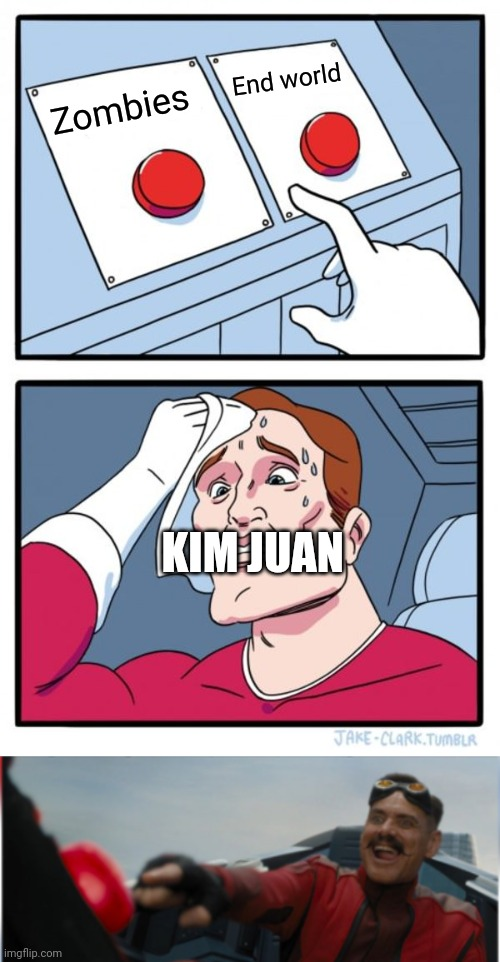 End world; Zombies; KIM JUAN | image tagged in memes,two buttons,robotnik pressing red button | made w/ Imgflip meme maker