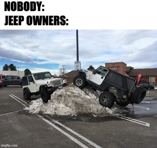 Jeep Owners Parking |  NOBODY:; JEEP OWNERS: | image tagged in jeep,parking,snow | made w/ Imgflip meme maker