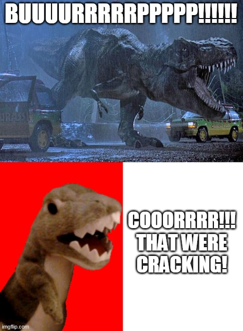 Burping Dinosaur |  BUUUURRRRRPPPPP!!!!!! COOORRRR!!! THAT WERE CRACKING! | image tagged in jurassic park t rex | made w/ Imgflip meme maker