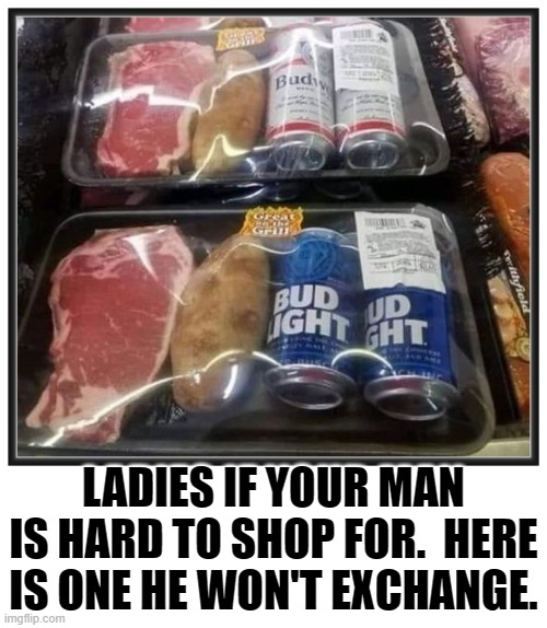 Man Gift |  LADIES IF YOUR MAN IS HARD TO SHOP FOR.  HERE IS ONE HE WON'T EXCHANGE. | image tagged in christmas gift | made w/ Imgflip meme maker