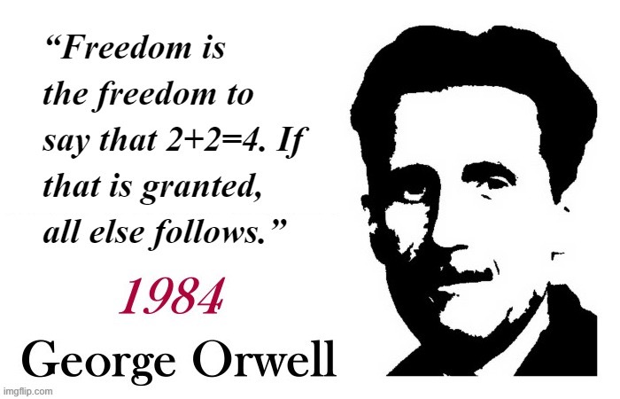 1984 George Orwell quote | image tagged in 1984 george orwell quote | made w/ Imgflip meme maker