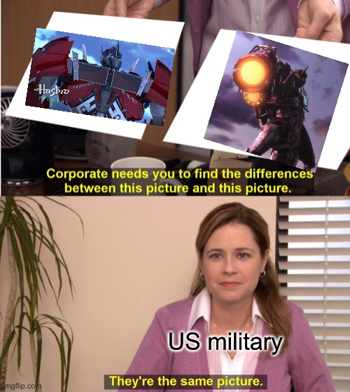 Seriously are they blind HOW COULD THEY NOT SEE THE DIFFERENCE!?!? |  US military | image tagged in memes,they're the same picture,transformers prime,optimus prime,nemesis prime,tfp | made w/ Imgflip meme maker