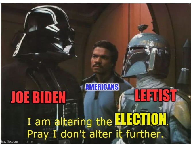 An Altered Election |  AMERICANS; JOE BIDEN; LEFTIST; ELECTION | image tagged in election fraud,voter fraud,fraud,joe biden,star wars,trump 2020 | made w/ Imgflip meme maker