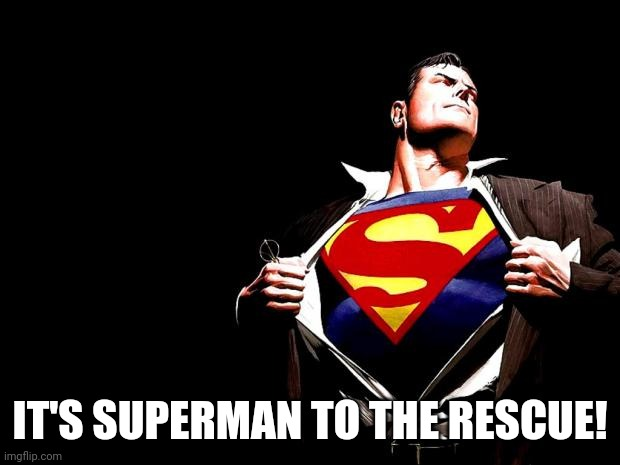 superman | IT'S SUPERMAN TO THE RESCUE! | image tagged in superman | made w/ Imgflip meme maker